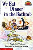 We Eat Dinner in the Bathtub (Hello Reader Level 2)