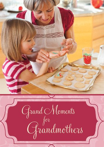 Grand Moments for Grandmothers, Barbour Publishing  Inc.