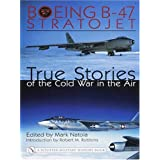 Boeing B-47 Stratojet: True Stories of the Cold War in the Air (Schiffer Military History)