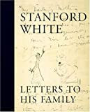 Stanford White : Letters to His Family : Including a Selection of Letters to Augustus Saint-Gaudens (084782022X) by White, Claire Nicolas