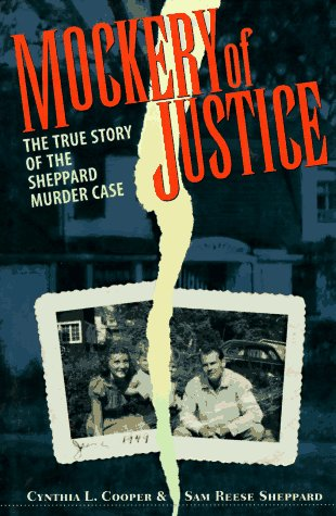 Mockery Of Justice: The True Story of the Sheppard Murder Case, CYNTHIA L. COOPER, SAM REESE SHEPPARD
