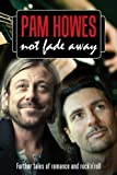 img - for Not Fade Away ((Pam Howes Rock'n'Roll Romance Series)) book / textbook / text book