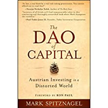 The Dao of Capital: Austrian Investing in a Distorted World | Livre audio Auteur(s) : Mark Spitznagel, Ron Paul Narrateur(s) : Jeremy Arthur