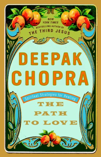 The Path to Love  Spiritual Strategies for Healing, Deepak Chopra
