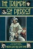 The Triumph of Pierrot: Commedia dellArte and Modern Imagination