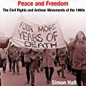 Peace and Freedom: The Civil Rights and Antiwar Movements in the 1960s (Politics and Culture in Modern America) (       UNABRIDGED) by Simon Hall Narrated by Mike Iykins