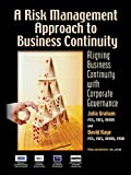 img - for A Risk Management Approach to Business Continuity: Aligning Business Continuity with Corporate Governance book / textbook / text book