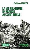 echange, troc Philippe Loupès - La vie religieuse en France au XVIIIe siècle