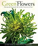 img - for Green Flowers: Unexpected Beauty for the Garden, Container or Vase book / textbook / text book