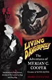 Marc Cotta Vaz Living Dangerously: The Adventures of Merian C. Cooper, Creator of King Kong