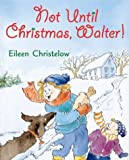 Not Until Christmas, Walter! (0395822734) by Christelow, Eileen