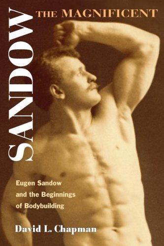 Sandow the Magnificent: Eugen Sandow And the Beginnings of Bodybuilding (Sport and Society)