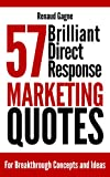 57 Brilliant Direct-Response Marketing Quotes: For Breakthrough Concepts and Ideas in Direct-Response Marketing