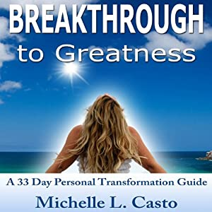 Breakthrough to Greatness: A 33 Day Personal Transformation Guide | [Michelle Casto]
