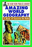 img - for The New York Public Library Amazing World Geography: A Book of Answers for Kids   [NEW YORK PUBLIC LIB AMAZING WO] [Paperback] book / textbook / text book