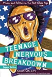 img - for Teenage Nervous Breakdown: Music and Politics in the Post-Elvis Era by David Walley (2006-07-06) book / textbook / text book