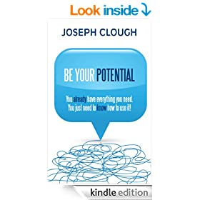 Be Your Potential: You already have everything you need. You just need to know how to use it!