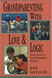img - for Grandparenting With Love and Logic Practical Solutions to Todays Grandparenting Challenges by Fay, Jim, Cline M.D., Foster W. [Love and Logic Press,2010] (Paperback) book / textbook / text book