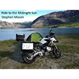Ride to the Midnight Sun - A Motorcycle Adventure in two weeks and one day (English Edition)