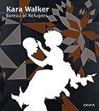 Kara Walker: Bureau of Refugees (888158686X) by Walker, Kara