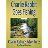 Charlie Rabbit Goes Fishing (Charlie Rabbit&#39;s Adventures)