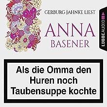 Als die Omma den Huren noch Taubensuppe kochte Hörbuch von Anna Basener Gesprochen von: Gerburg Jahnke