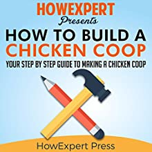 How to Build a Chicken Coop Audiobook by  HowExpert Press Narrated by Lenny Bunn