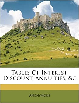 Tables Of Interest Discount Annuities Amp C Anonymous