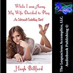 While I Was Away, My Wife Decided to Play: An Interracial Cuckolding Short | Hugh Billford