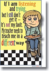 If I am Listening and Trying, but I Still Don't Get It - It's Not My Fault. My Teacher Needs To Teach Me in a Different Way - Classroom Motivational Poster