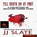 Till Death Do Us Part: A Collection of Newlywed Murder Cases Audiobook by JJ Slate,  RJ Parker Publishing Narrated by Commodore James