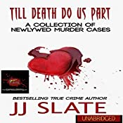 Till Death Do Us Part: A Collection of Newlywed Murder Cases | [JJ Slate, RJ Parker Publishing]