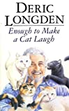 Deric Longden Enough to Make a Cat Laugh
