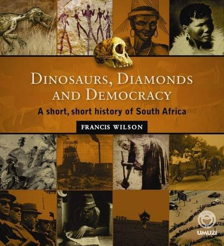 Dinosaurs, Diamonds and Democracy: A Short, Short History of South Africa