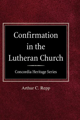 Confirmation in the Lutheran Church Concordia Heritage Series PDF