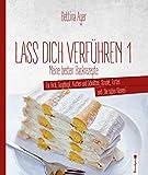 """Lass dich verführen 1 (9. Auflage): Meine besten Backrezepte für Brot, Gugelhupf, Kuchen und Schnitten, Strudel, Torten und """"Die süßen Kleinen"""""""