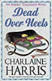 Charlaine Harris Dead Over Heels: An Aurora Teagarden Novel (AURORA TEAGARDEN MYSTERY)