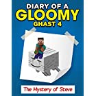 """MINECRAFT: Diary of a Minecraft Gloomy Ghast 4 The Mystery of Steve [""""Book 4""""] (Unofficial Minecraft Book)"""