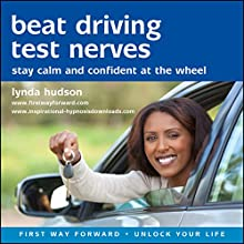 Beat Driving Test Nerves: Stay calm and confident at the wheel!  by Lynda Hudson Narrated by Lynda Hudson