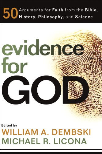 Evidence for God: 50 Arguments for Faith from the Bible, History, Philosophy, and Science, William Dembski