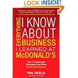 Everything I Know About Business I Learned at McDonald's: The 7 Leadership Principles that Drive Break Out Success...