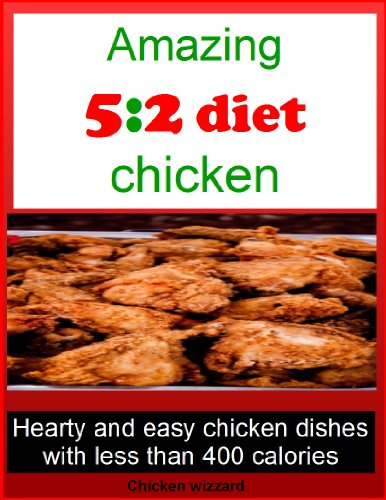 Amaing 5:2 diet chicken recipes: Hearty and easy chicken dishes with less than 400 calories by chicken wizzard