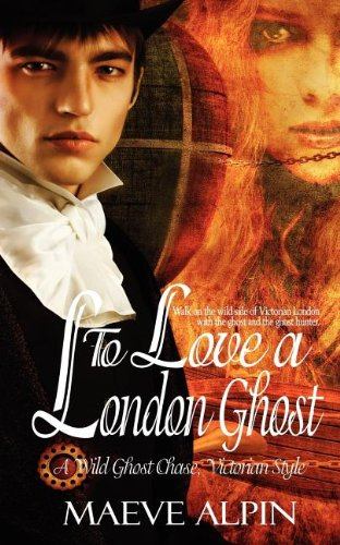 Book: To Love A London Ghost by Maeve Alpin