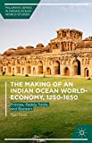 img - for The Making of an Indian Ocean World-Economy, 1250-1650: Princes, Paddy fields, and Bazaars (Palgrave Series in Indian Ocean World Studies) book / textbook / text book