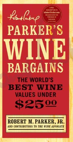 Parker's Wine Bargains: The World's Best Wine Values Under $25 by Robert M. Parker