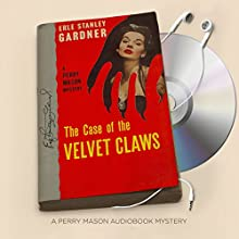 The Case of the Velvet Claws: Perry Mason Series, Book 1 Audiobook by Erle Stanley Gardner Narrated by Alexander Cendese