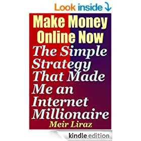 Make Money Online Now: The Simple Strategy That Made Me an Internet Millionaire