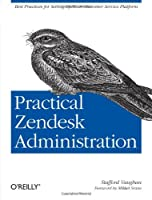 Practical Zendesk Administration: Best practices for setting up your customer service platform Front Cover