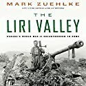 The Liri Valley: Canada's World War II Breakthrough to Rome Audiobook by Mark Zuehlke Narrated by William Dufris
