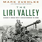 The Liri Valley: Canada's World War II Breakthrough to Rome   Mark Zuehlke